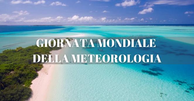 Giornata mondiale della meteorologia. Il tema di quest'anno: l'oceano, il nostro clima e il tempo
